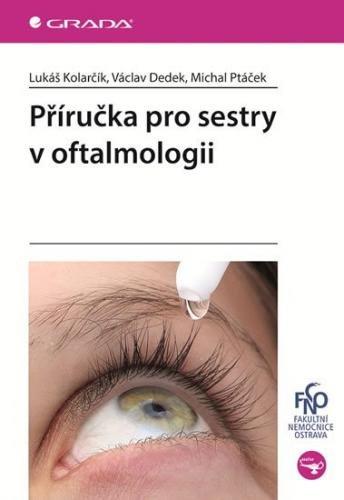 Kolarčík Lukáš, Dedek Václav, Ptáček Mic: Příručka pro sestry v oftalmologii