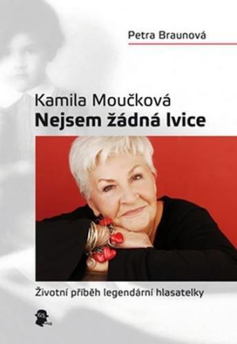 Braunová Petra: Kamila Moučková - Nejsem žádná lvice