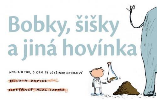 Davies Nicola: Bobky, šišky a jiná hovínka - Kniha o tom, o čem se většinou nemluví