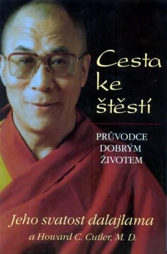 Jeho Svatost Dalajlama: Cesta ke štěstí - Průvodce dobrým životem