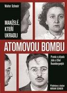 Schneir Walter, Schneir Miriam.: Manželé, kteří ukradli atomovou bombu - Pravda o případu Julia a Et
