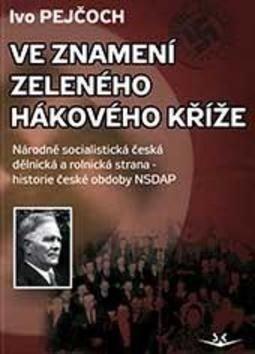 Ve znamení zeleného hákového kříže - Ivo Pejčoch