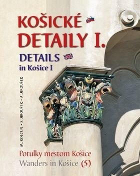 Košické detaily I. Details in Košice I - Alexander Jiroušek, Milan Kolcun, Stanislav Jiroušek