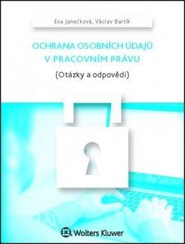 Ochrana osobních údajů v pracovním právu - Eva Janečková, Václav Bartík