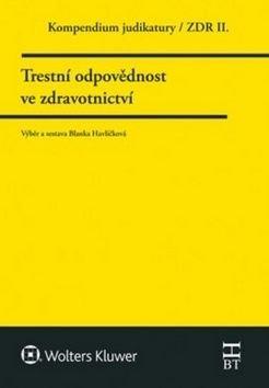 Kompendium judikatury  Trestní odpovědnost ve zdravotnictví - Blanka Havlíčková