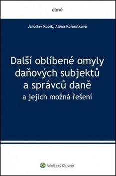Další oblíbené omyly daňových subjektů a správců daně - Jaroslav Kobík, Alena Kohoutková