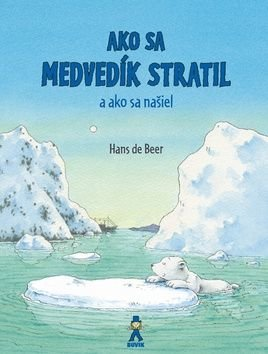 Ako sa medvedík stratil a ako sa našiel - Hans de Beer