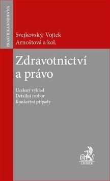 Zdravotnictví a právo - Petr Vojtek, Jaroslav Svejkovský, Lenka Teska Arnoštová