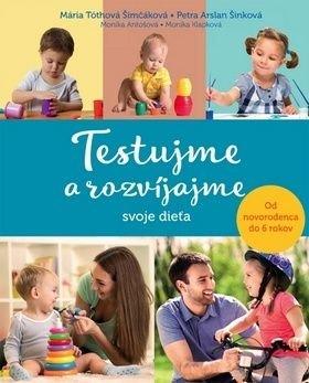 Testujme a rozvíjajme svoje dieťa - Mária Tóthová Šimáčková, Petra Arslan Šinková, Monika Antošová