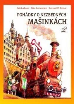 Pohádky o nezbedných mašinkách - Radek Adamec, Milan Zimmermann