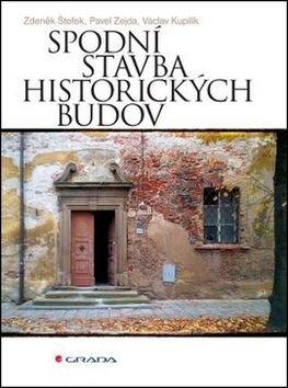 Spodní stavba historických budov - Václav Kupilík, Zdeněk Štefek, Pavel Zejda