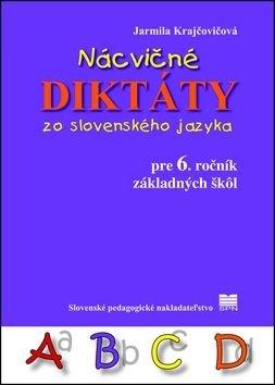Nácvičné diktáty zo slovenského jazyka pre 6. ročník základných šk˘l - Jarmila Krajčovičová