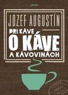 Pri káve o káve a kávovinách - Jozef Augustin