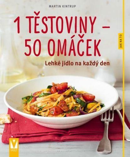 KINTRUP MARTIN 1 těstoviny 50 omáček - Lehké jídlo na každý den