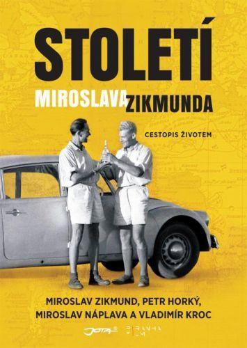 Století Miroslava Zikmunda - Petr Horký, Miroslav Náplava, Miroslav Zikmund, Vladimír Kroc - e-kniha
