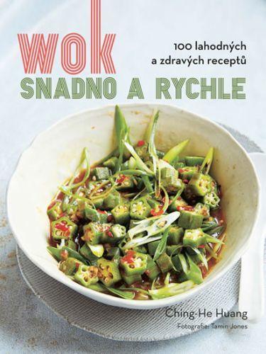 Wok snadno a rychle - 100 zdravých a lahodných receptů  - Huang Ching-He