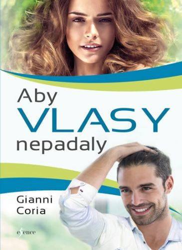 Aby vlasy nepadaly - Zastavte padání vlasů jednou provždy  - Coria Gianni