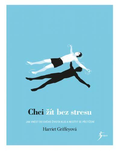 Chci žít bez stresu  - Griffeyová Harriet