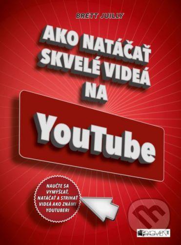 Ako natáčať skvelé videá na YouTube - Brett Juilly