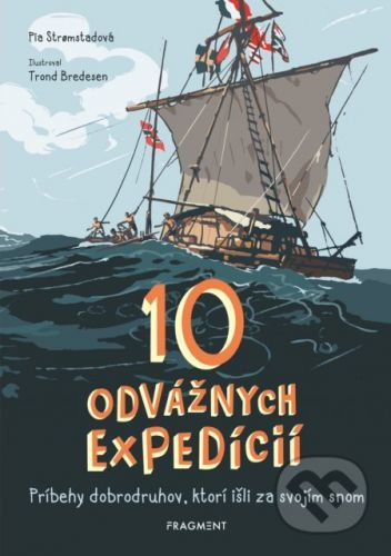 10 odvážnych expedícií - Pia Stromstad, Trond Bredesen (ilustrácie)