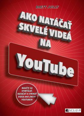 Ako natáčať skvelé videá na YouTube - Brett Juilly - e-kniha