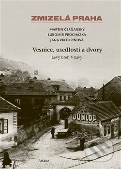 Zmizelá Praha-Vesnice, usedlosti a dvory - Lubomír Procházka, Martin Čerňanský, Jana Viktorínová