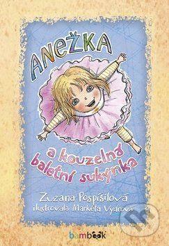 Anežka a kouzelná baletní sukýnka - Zuzana Pospíšilová, Markéta Vydrová